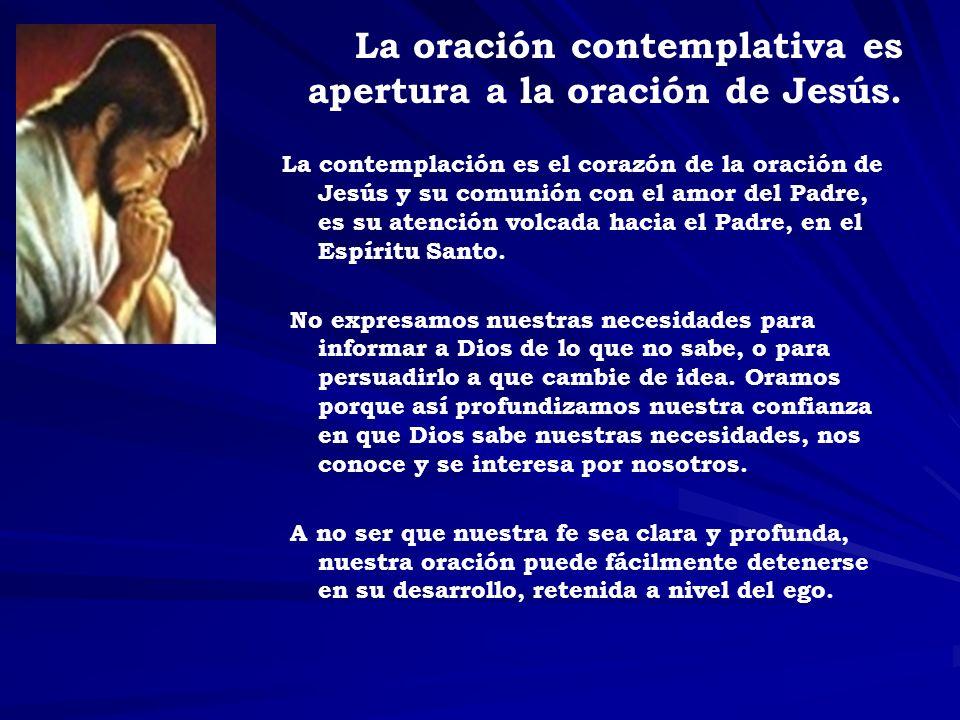 La oración contemplativa es apertura a la oración de Jesús. La contemplación es el corazón de la oración de Jesús y su comunión con el amor del Padre,