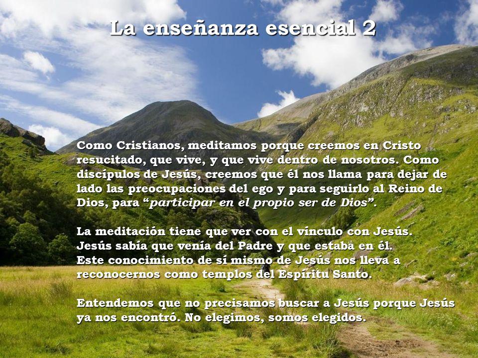 La enseñanza esencial 2 Como Cristianos, meditamos porque creemos en Cristo resucitado, que vive, y que vive dentro de nosotros. Como discípulos de Je