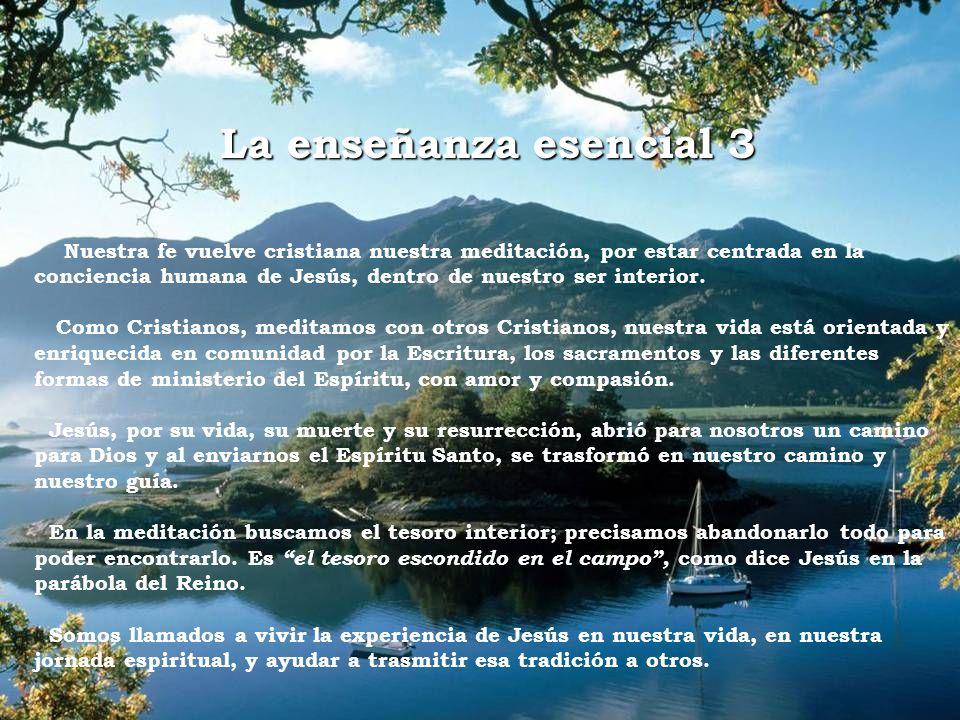 La enseñanza esencial 3 Nuestra fe vuelve cristiana nuestra meditación, por estar centrada en la conciencia humana de Jesús, dentro de nuestro ser int