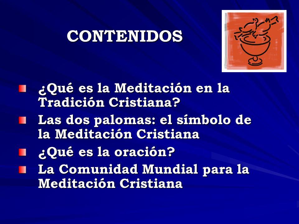 CONTENIDOS ¿Qué es la Meditación en la Tradición Cristiana? Las dos palomas: el símbolo de la Meditación Cristiana ¿Qué es la oración? La Comunidad Mu