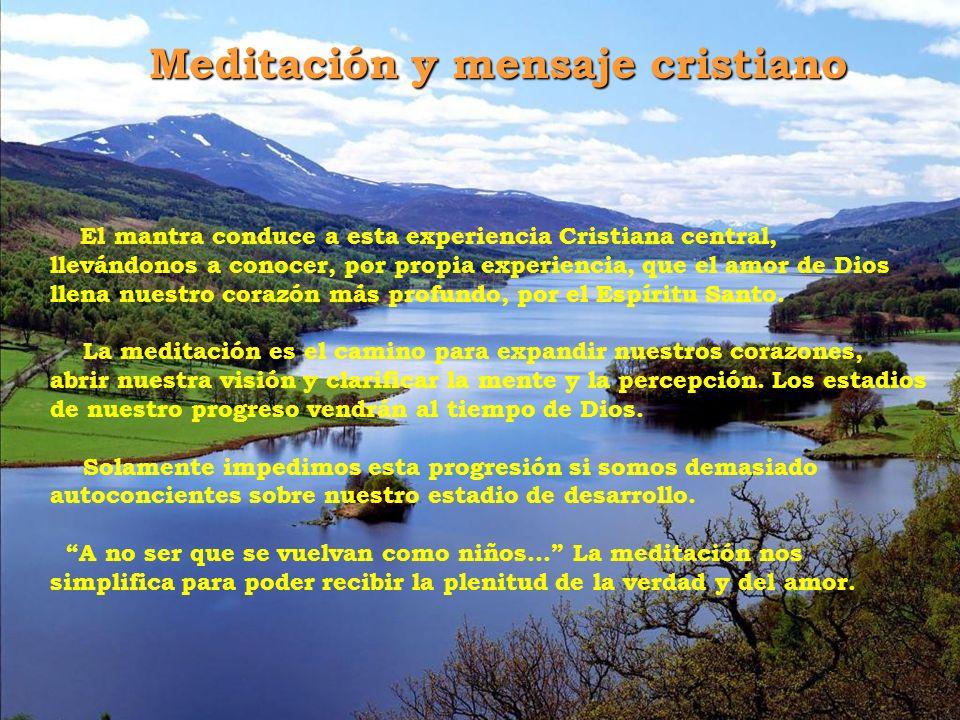 Meditación y mensaje cristiano El mantra conduce a esta experiencia Cristiana central, llevándonos a conocer, por propia experiencia, que el amor de Dios llena nuestro corazón más profundo, por el Espíritu Santo.