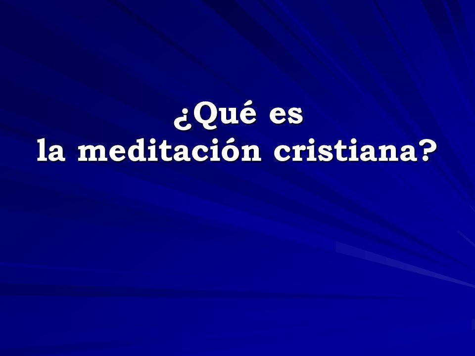 ¿Qué es la meditación cristiana?