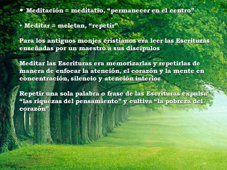 Meditación = meditatio, permanecer en el centro Meditación = meditatio, permanecer en el centro Meditar = meletan, repetir Meditar = meletan, repetir