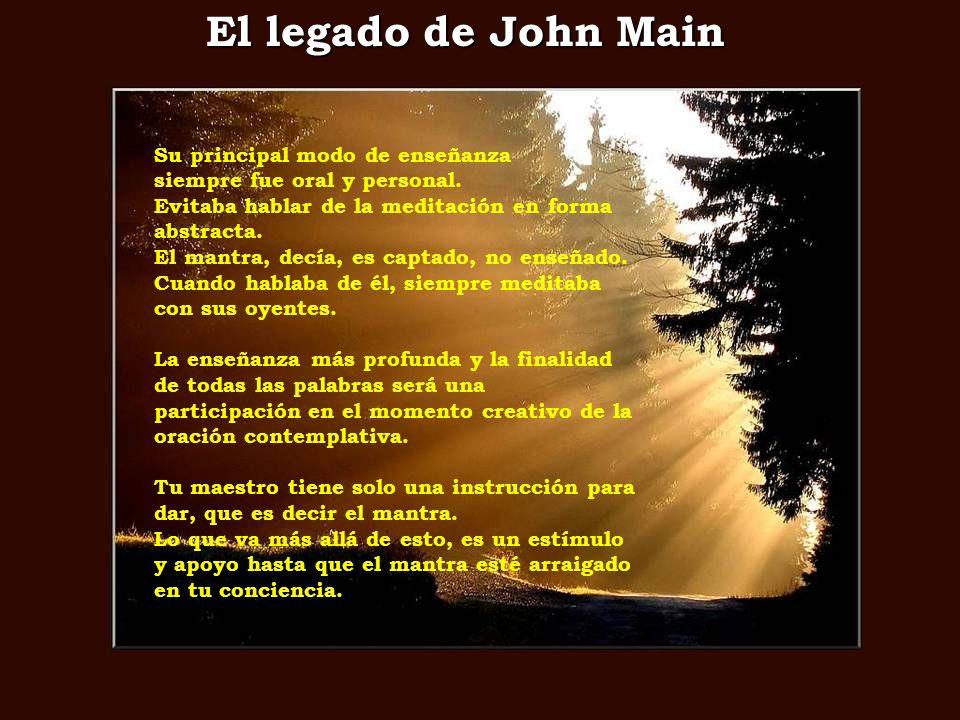 El legado de John Main Su principal modo de enseñanza siempre fue oral y personal. Evitaba hablar de la meditación en forma abstracta. El mantra, decí