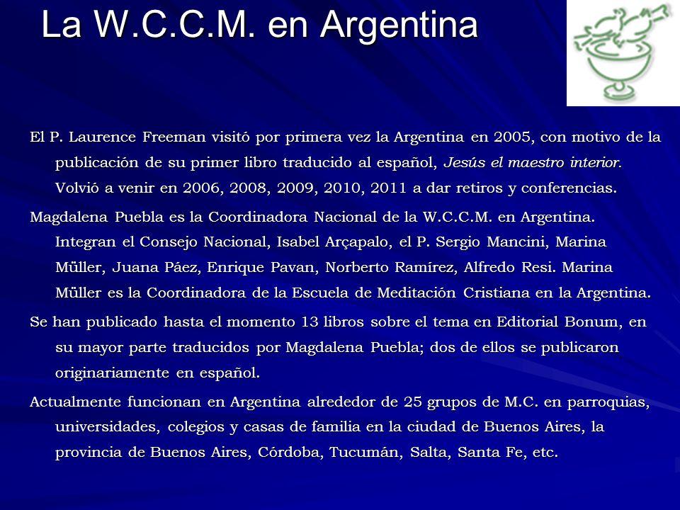 La W.C.C.M. en Argentina El P. Laurence Freeman visitó por primera vez la Argentina en 2005, con motivo de la publicación de su primer libro traducido