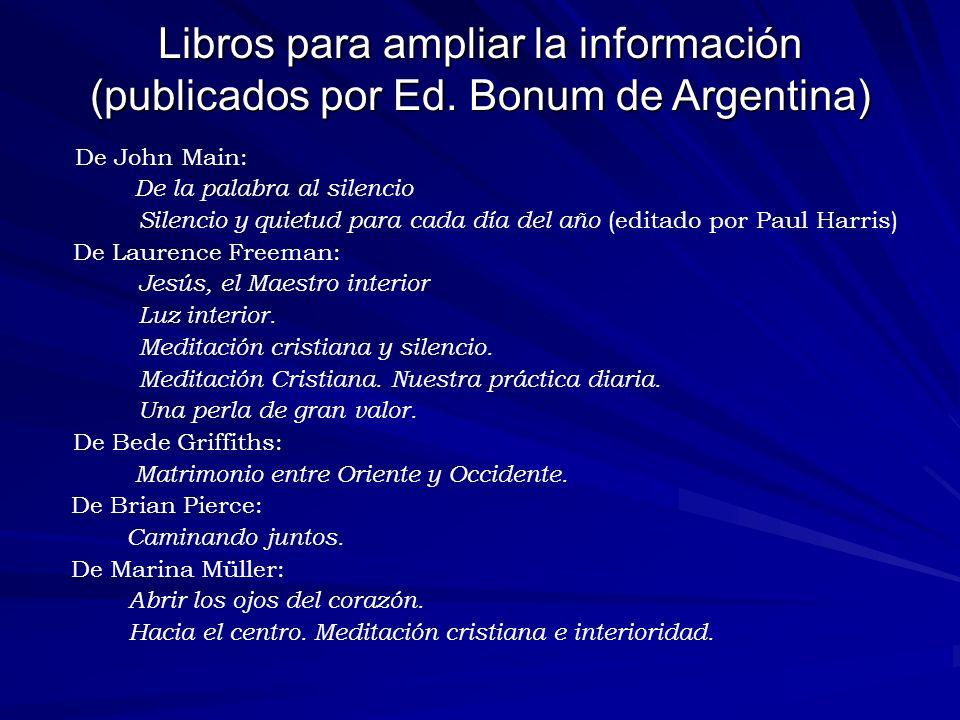 Libros para ampliar la información (publicados por Ed. Bonum de Argentina) De John Main: De la palabra al silencio Silencio y quietud para cada día de