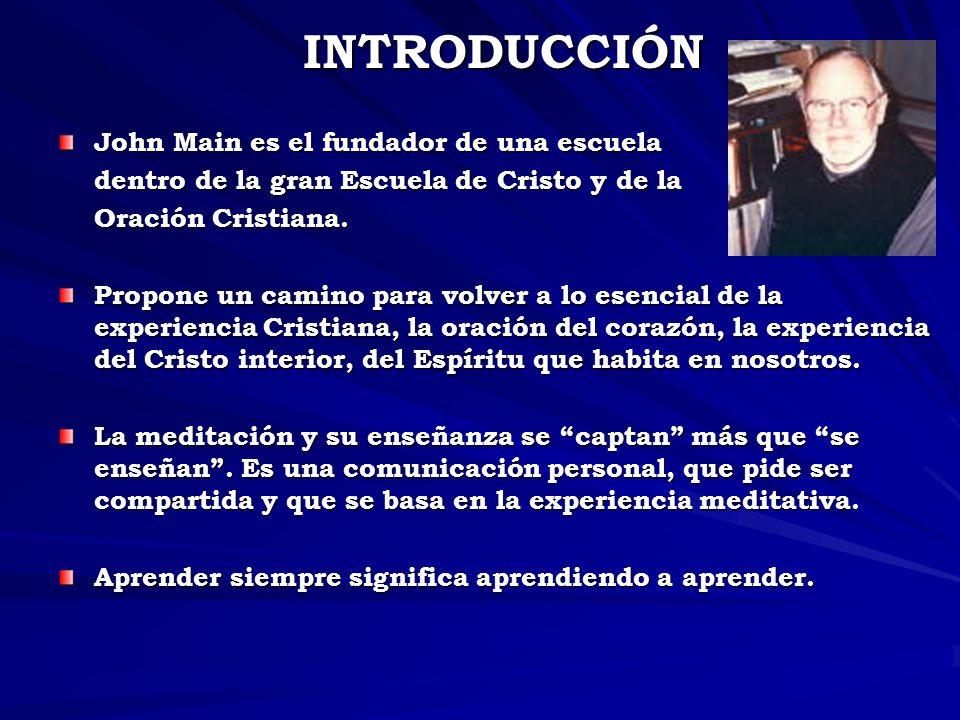 INTRODUCCIÓN John Main es el fundador de una escuela dentro de la gran Escuela de Cristo y de la dentro de la gran Escuela de Cristo y de la Oración Cristiana.