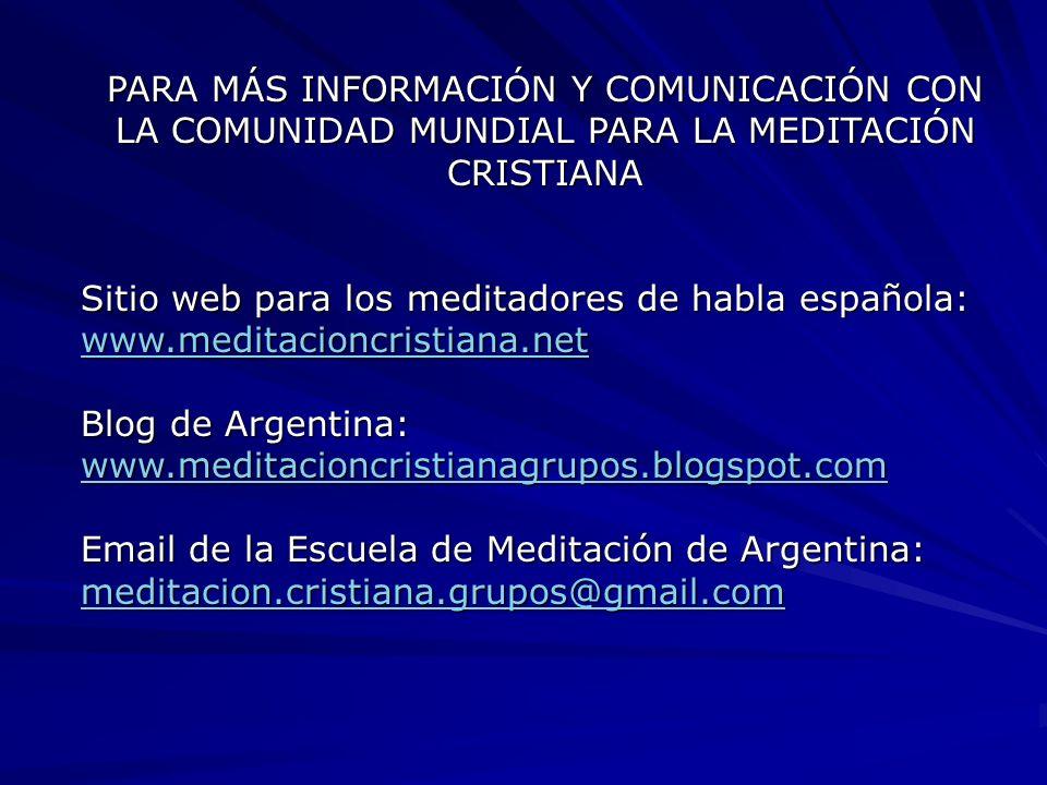 PARA MÁS INFORMACIÓN Y COMUNICACIÓN CON LA COMUNIDAD MUNDIAL PARA LA MEDITACIÓN CRISTIANA Sitio web para los meditadores de habla española: www.medita