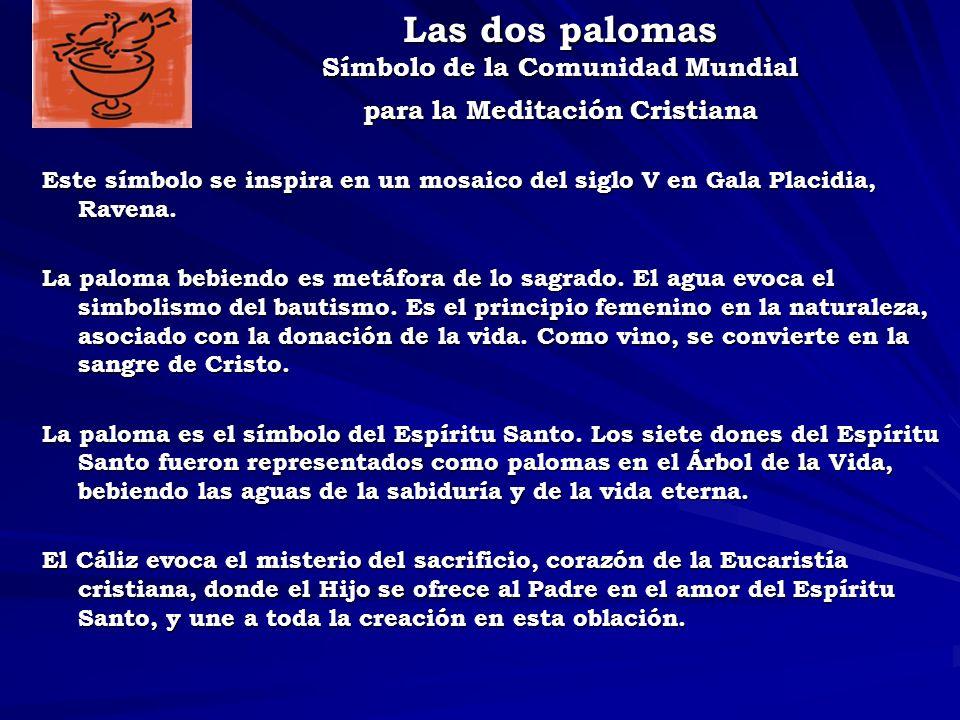 Las dos palomas Símbolo de la Comunidad Mundial para la Meditación Cristiana Este símbolo se inspira en un mosaico del siglo V en Gala Placidia, Ravena.