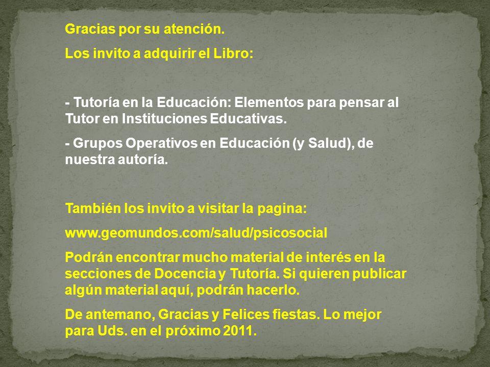 Gracias por su atención. Los invito a adquirir el Libro: - Tutoría en la Educación: Elementos para pensar al Tutor en Instituciones Educativas. - Grup