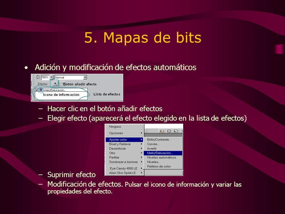 5. Mapas de bits Adición y modificación de efectos automáticos –Hacer clic en el botón añadir efectos –Elegir efecto (aparecerá el efecto elegido en l