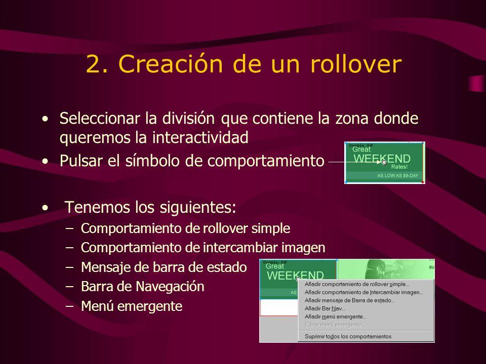 2. Creación de un rollover Seleccionar la división que contiene la zona donde queremos la interactividad Pulsar el símbolo de comportamiento Tenemos l
