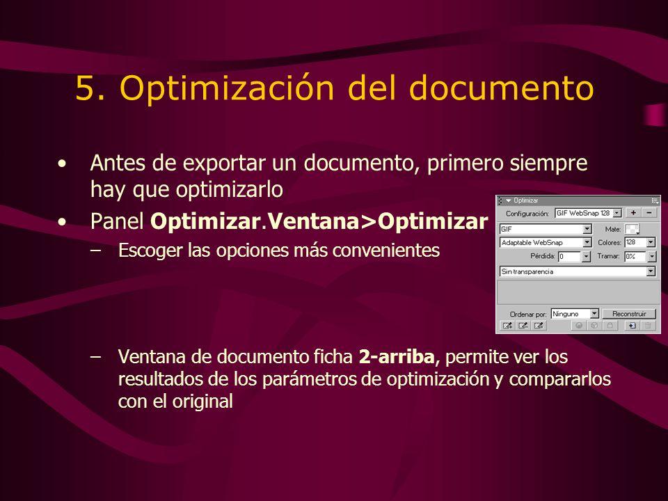 5. Optimización del documento Antes de exportar un documento, primero siempre hay que optimizarlo Panel Optimizar.Ventana>Optimizar –Escoger las opcio