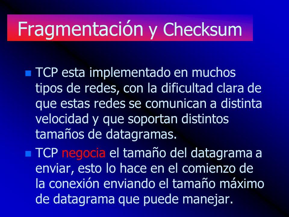 Fragmentación y Checksum n n TCP esta implementado en muchos tipos de redes, con la dificultad clara de que estas redes se comunican a distinta veloci