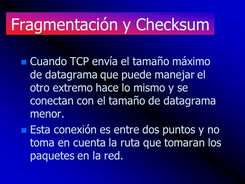 Fragmentación y Checksum n n Cuando TCP envía el tamaño máximo de datagrama que puede manejar el otro extremo hace lo mismo y se conectan con el tamañ
