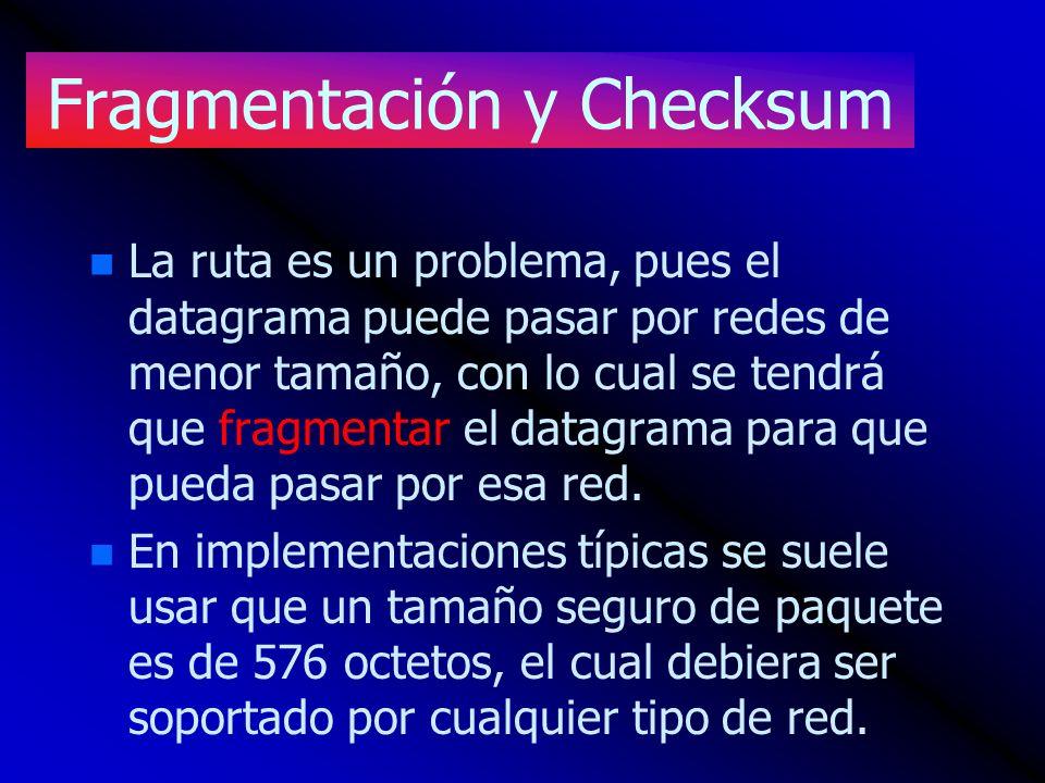 Fragmentación y Checksum n n La ruta es un problema, pues el datagrama puede pasar por redes de menor tamaño, con lo cual se tendrá que fragmentar el