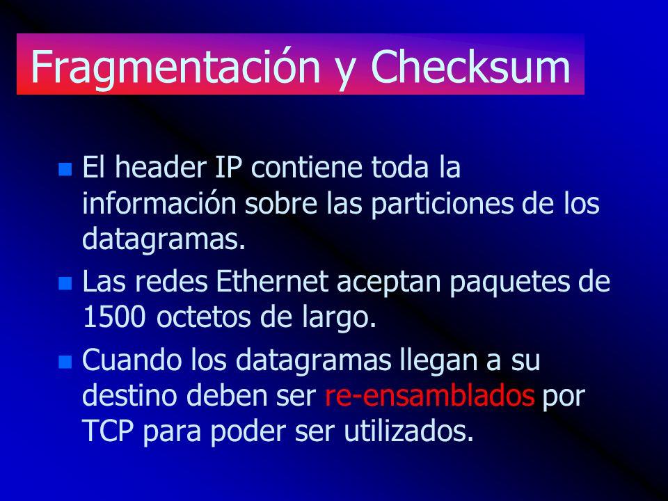 Fragmentación y Checksum n n El header IP contiene toda la información sobre las particiones de los datagramas. n n Las redes Ethernet aceptan paquete