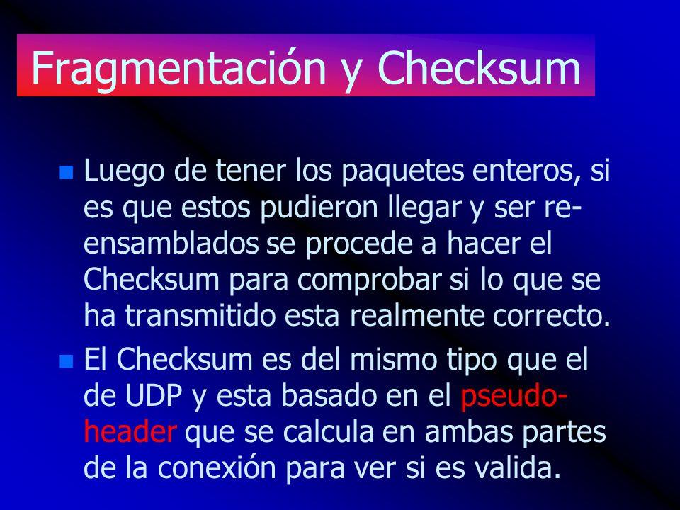 Fragmentación y Checksum n n Luego de tener los paquetes enteros, si es que estos pudieron llegar y ser re- ensamblados se procede a hacer el Checksum