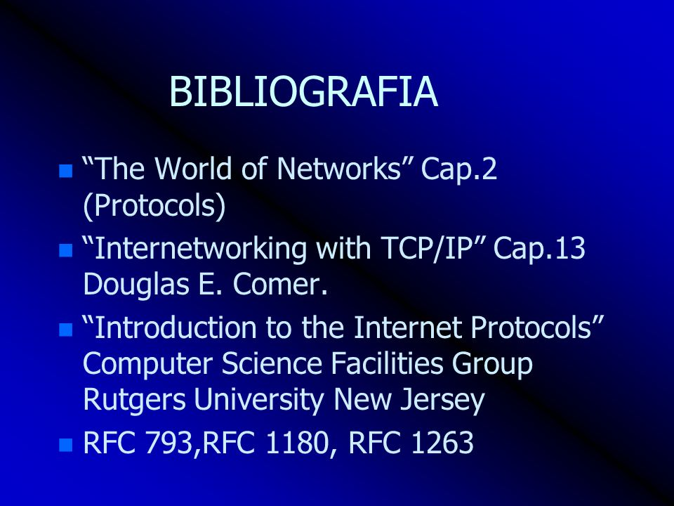BIBLIOGRAFIA n n The World of Networks Cap.2 (Protocols) n n Internetworking with TCP/IP Cap.13 Douglas E.