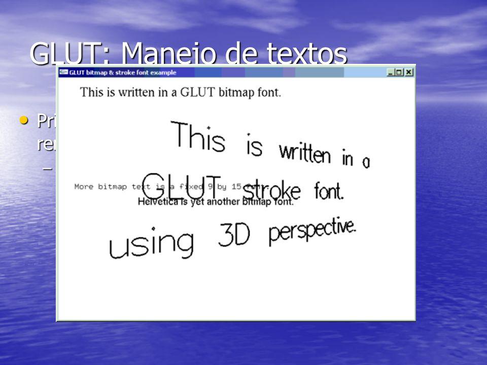 GLUT: Manejo de textos Primitivas para el trazado de bitmaps y renderizado de texto en pantalla Primitivas para el trazado de bitmaps y renderizado de