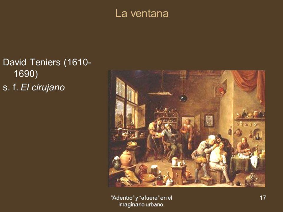 Adentro y afuera en el imaginario urbano. 17 La ventana David Teniers (1610- 1690) s.