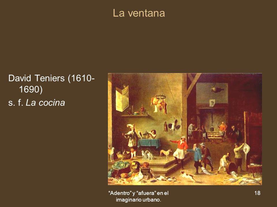 Adentro y afuera en el imaginario urbano. 18 La ventana David Teniers (1610- 1690) s. f. La cocina