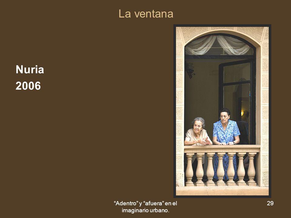 Adentro y afuera en el imaginario urbano. 29 La ventana Nuria 2006