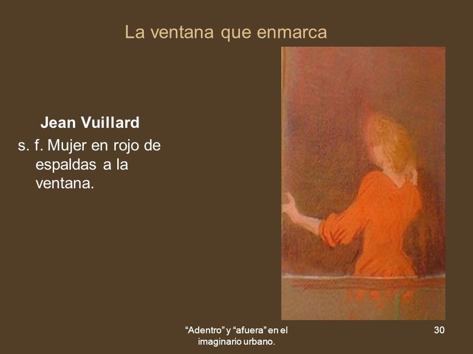 Adentro y afuera en el imaginario urbano. 30 La ventana que enmarca Jean Vuillard s.