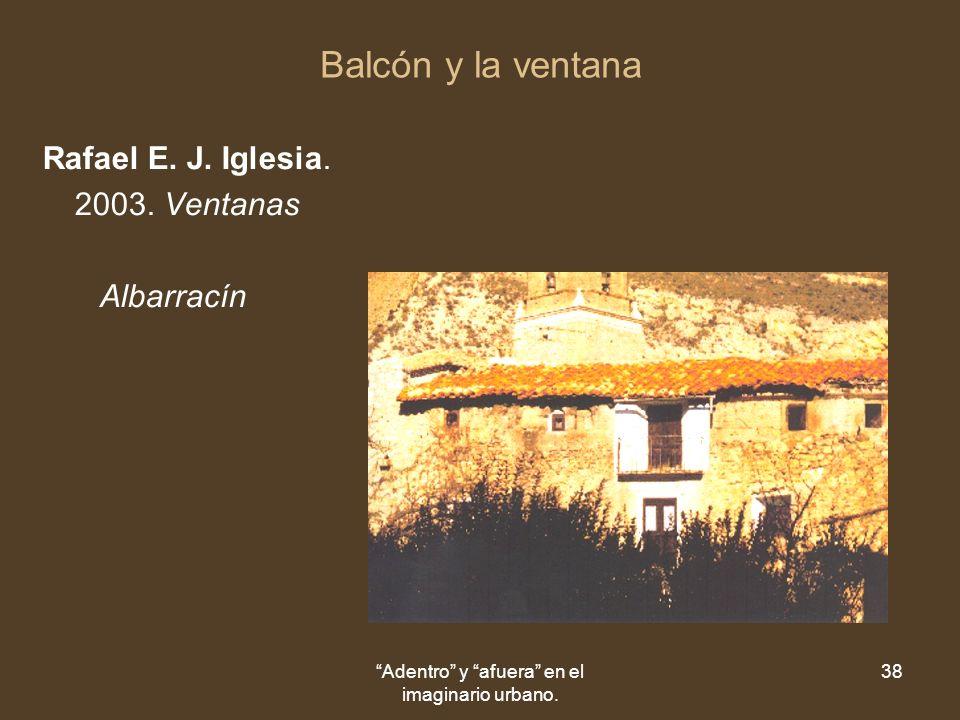 Adentro y afuera en el imaginario urbano. 38 Balcón y la ventana Rafael E.