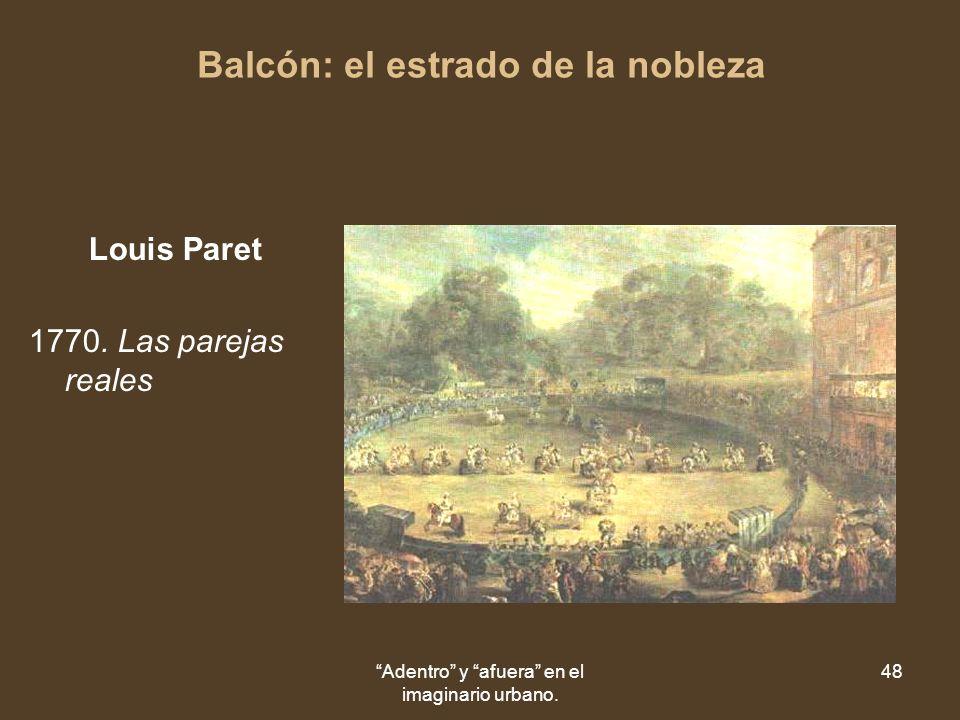 Adentro y afuera en el imaginario urbano. 48 Balcón: el estrado de la nobleza Louis Paret 1770.