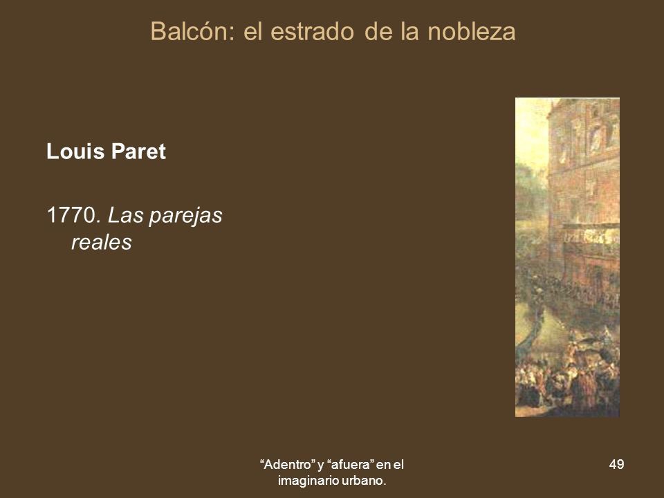 Adentro y afuera en el imaginario urbano. 49 Balcón: el estrado de la nobleza Louis Paret 1770.