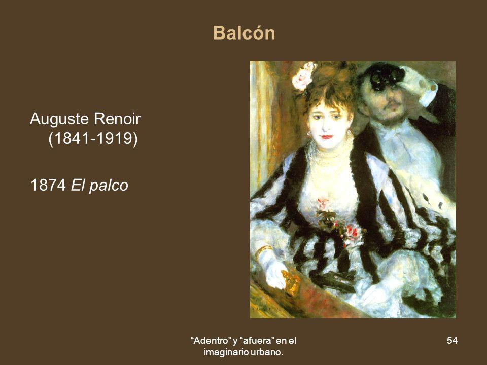 Adentro y afuera en el imaginario urbano. 54 Balcón Auguste Renoir (1841-1919) 1874 El palco