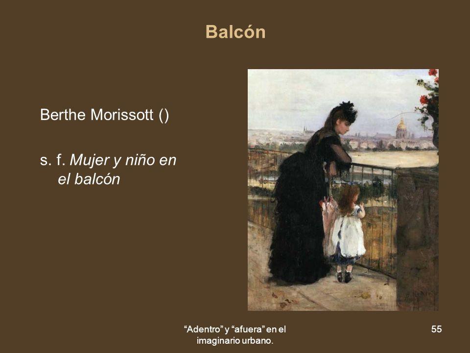 Adentro y afuera en el imaginario urbano. 55 Balcón Berthe Morissott () s.