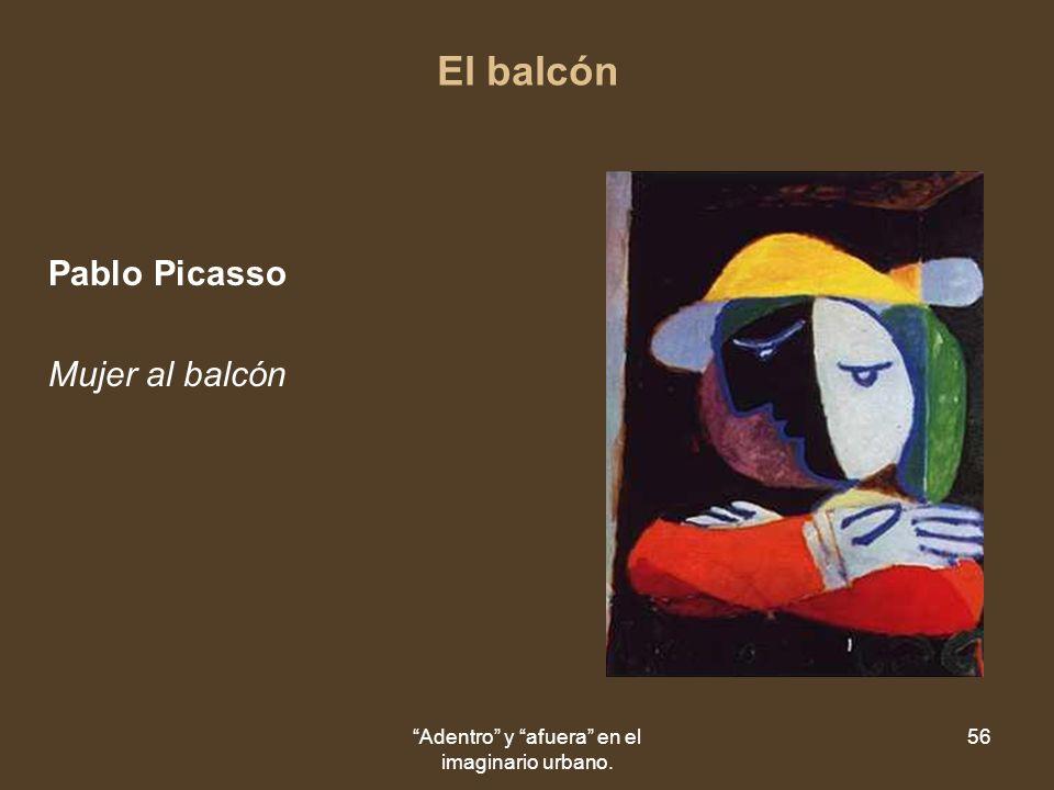 Adentro y afuera en el imaginario urbano. 56 El balcón Pablo Picasso Mujer al balcón