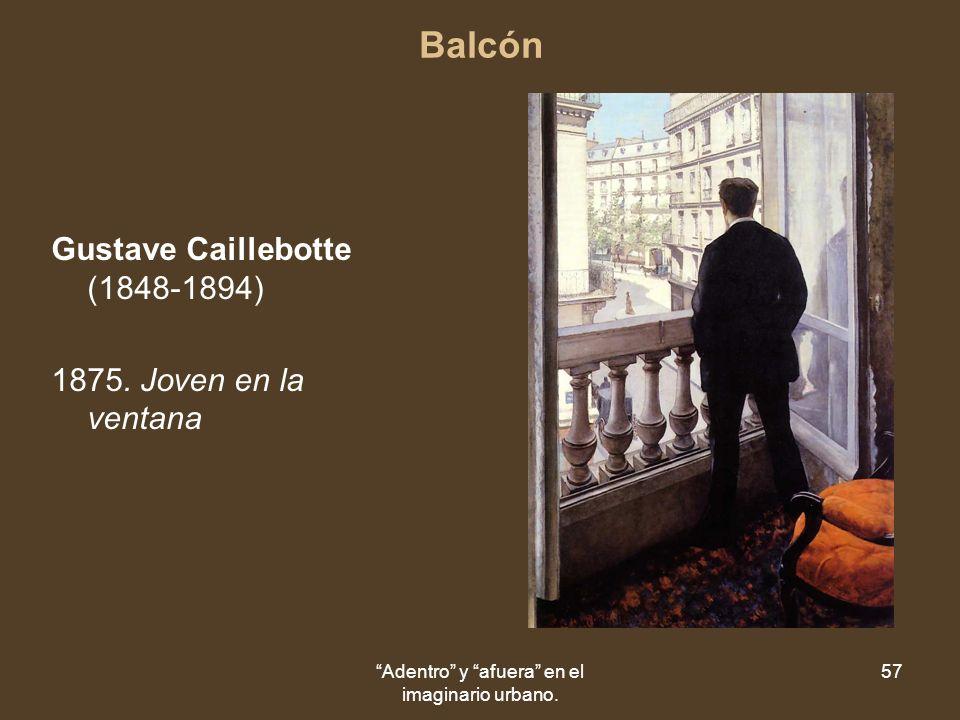Adentro y afuera en el imaginario urbano. 57 Balcón Gustave Caillebotte (1848-1894) 1875.