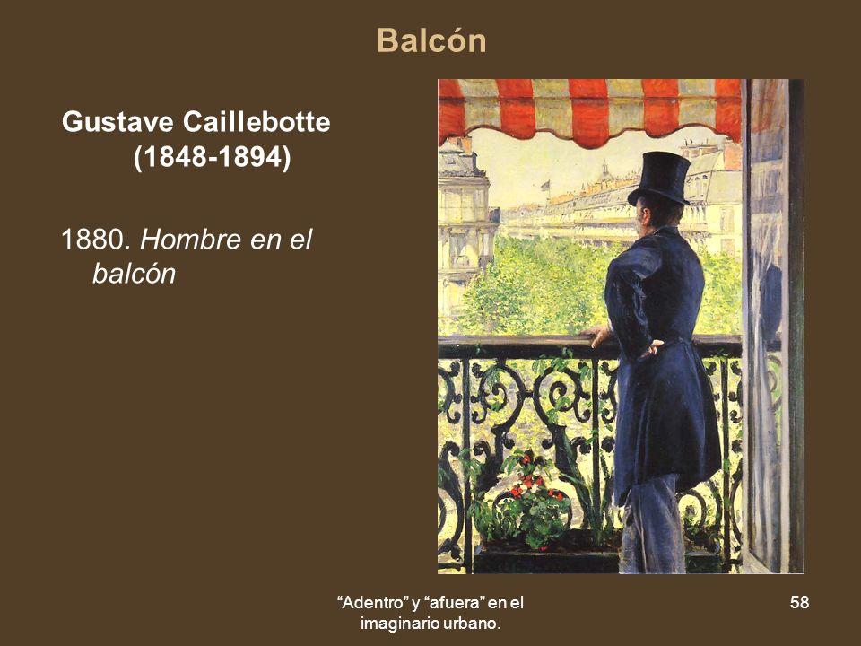 Adentro y afuera en el imaginario urbano. 58 Balcón Gustave Caillebotte (1848-1894) 1880.