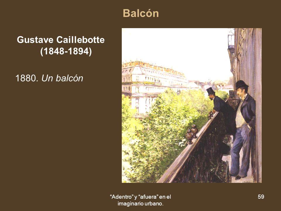 Adentro y afuera en el imaginario urbano. 59 Balcón Gustave Caillebotte (1848-1894) 1880. Un balcón