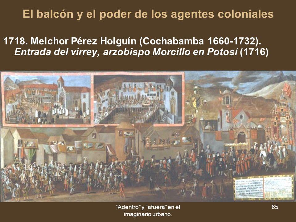 Adentro y afuera en el imaginario urbano. 65 El balcón y el poder de los agentes coloniales 1718.
