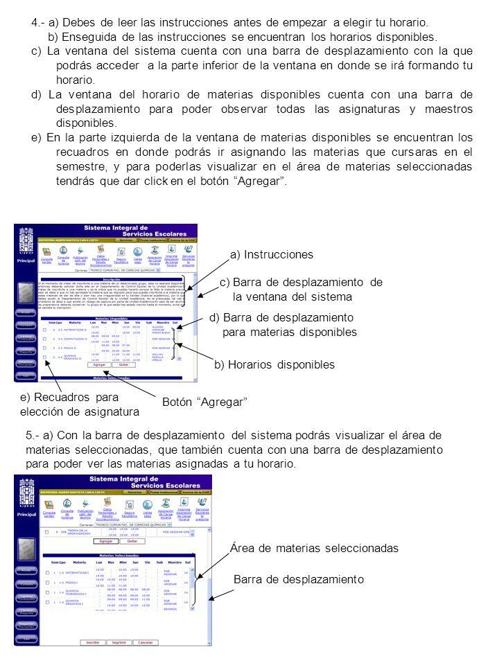 4.- a) Debes de leer las instrucciones antes de empezar a elegir tu horario. b) Enseguida de las instrucciones se encuentran los horarios disponibles.