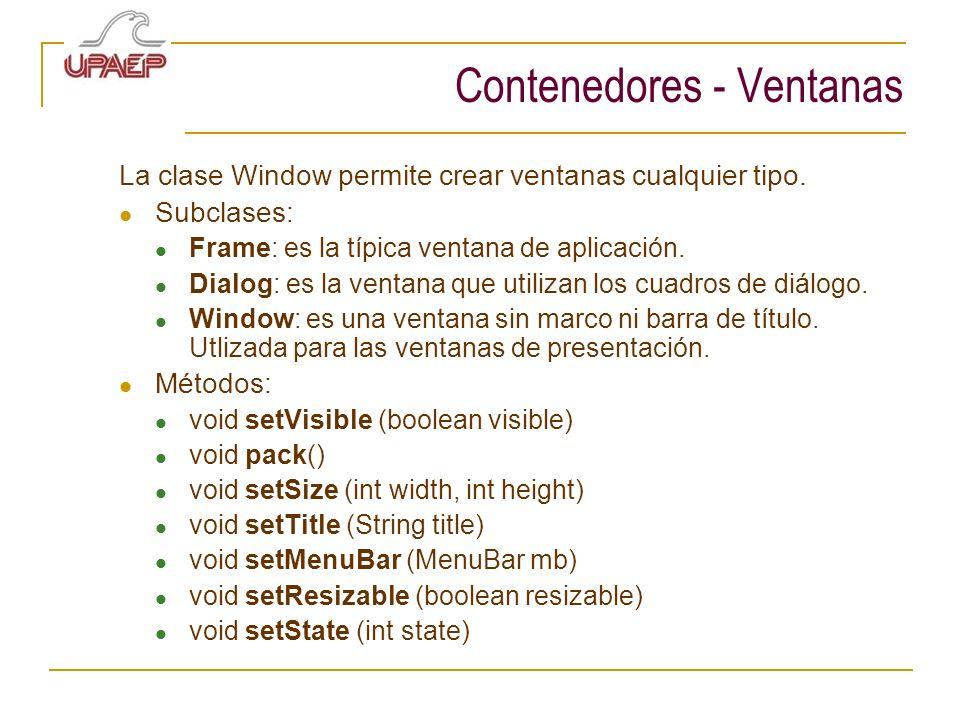 Contenedores - Ventanas La clase Window permite crear ventanas cualquier tipo. Subclases: Frame: es la típica ventana de aplicación. Dialog: es la ven