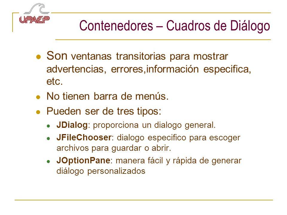 Contenedores – Cuadros de Diálogo Son ventanas transitorias para mostrar advertencias, errores,información especifica, etc. No tienen barra de menús.