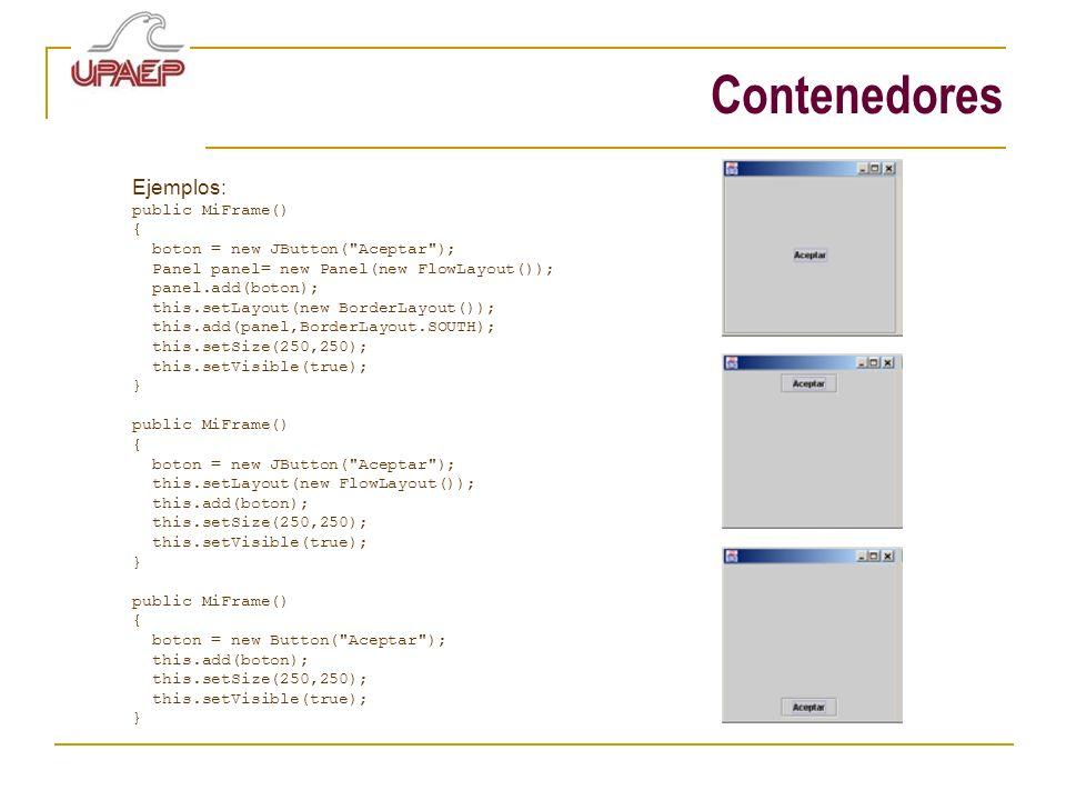 Contenedores Ejemplos: public MiFrame() { boton = new JButton(