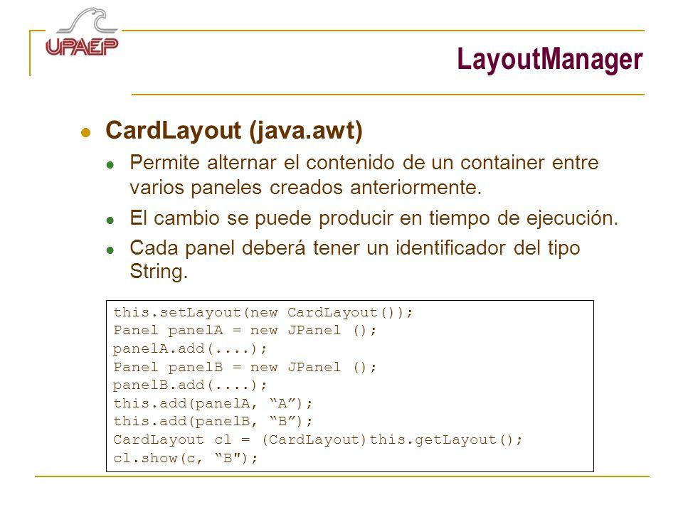 LayoutManager CardLayout (java.awt) Permite alternar el contenido de un container entre varios paneles creados anteriormente. El cambio se puede produ