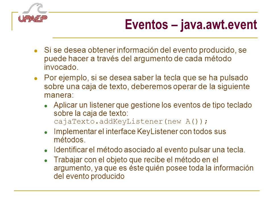 Si se desea obtener información del evento producido, se puede hacer a través del argumento de cada método invocado. Por ejemplo, si se desea saber la