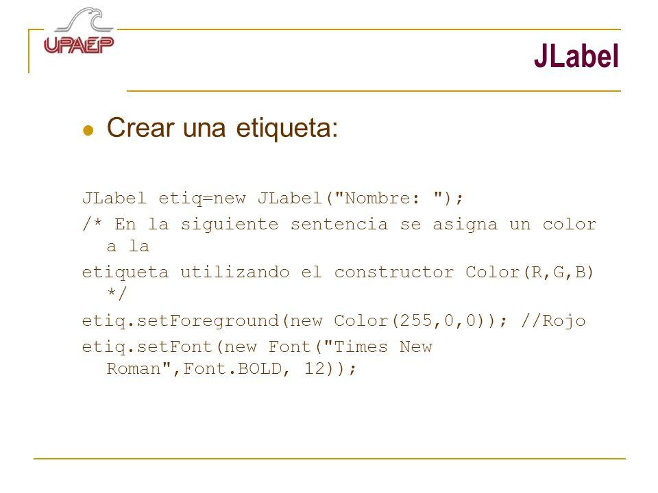 JLabel Crear una etiqueta: JLabel etiq=new JLabel(