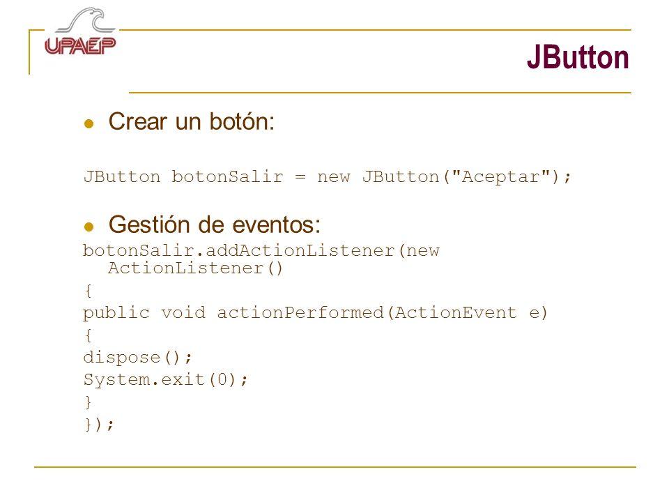 JButton Crear un botón: JButton botonSalir = new JButton(