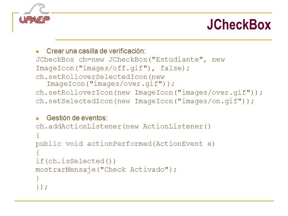 JCheckBox Crear una casilla de verificación: JCheckBox ch=new JCheckBox(