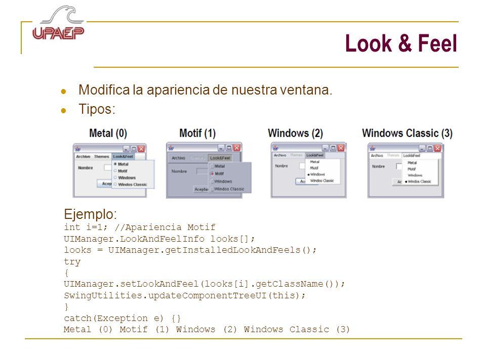 Look & Feel Modifica la apariencia de nuestra ventana. Tipos: Ejemplo: int i=1; //Apariencia Motif UIManager.LookAndFeelInfo looks[]; looks = UIManage