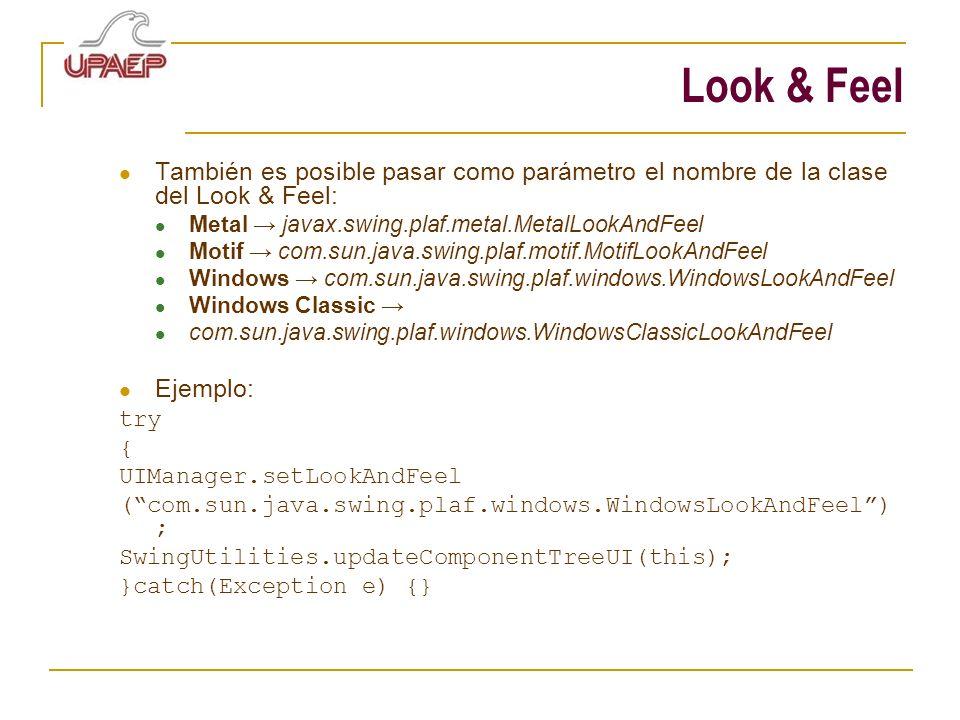 Look & Feel También es posible pasar como parámetro el nombre de la clase del Look & Feel: Metal javax.swing.plaf.metal.MetalLookAndFeel Motif com.sun