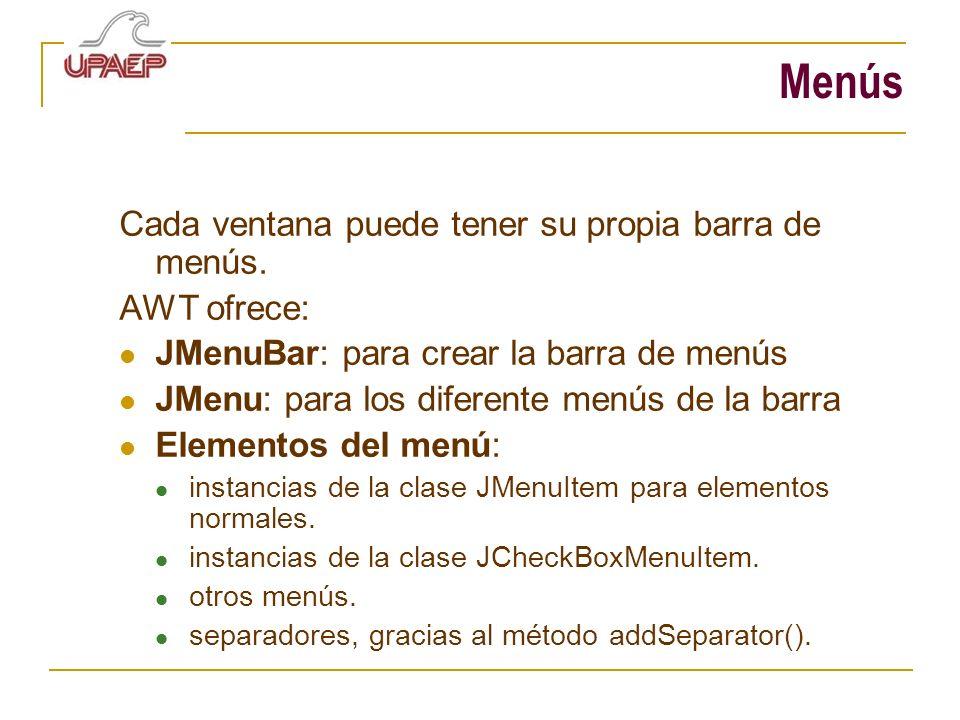 Menús Cada ventana puede tener su propia barra de menús. AWT ofrece: JMenuBar: para crear la barra de menús JMenu: para los diferente menús de la barr